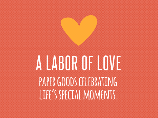A Labor Of Love - Paper Goods Celebrating Life's Special Moments